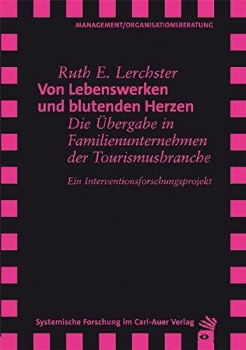Von Lebenswerken und blutenden Herzen: Die Übergabe in Familienunternehmen der Tourismusbranche. Ein Interventionsforschungsprojekt. (Herz Blutendes)
