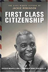 First Class Citizenship: The Civil Rights Letters of Jackie Robinson by Michael G. Long (2007-10-02)