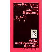 Paris unter der Besatzung: Artikel, Reportagen, Aufsätze 1944 - 1945