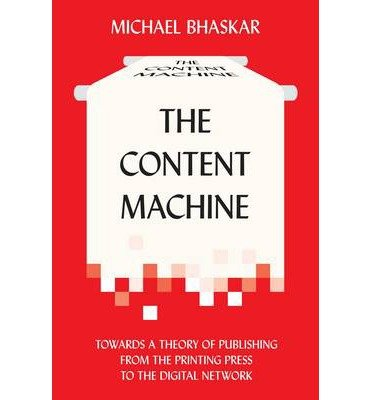 [ THE CONTENT MACHINE: TOWARDS A THEORY OF PUBLISHING FROM THE PRINTING PRESS TO THE DIGITAL NETWORK (ANTHEM PUBLISHING STUDIES) ] by Bhaskar, Michael ( AUTHOR ) Oct-01-2013 [ Paperback ]