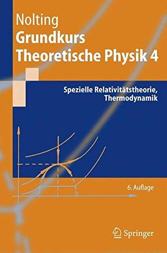 Grundkurs Theoretische Physik 4: Spezielle Relativitätstheorie, Thermodynamik: Spezielle Relativitatstheorie, Thermodynamik (Springer-Lehrbuch)