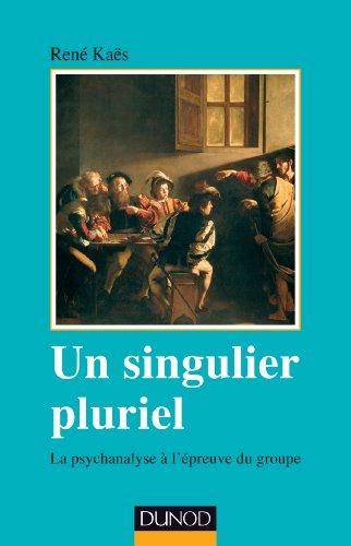 Un singulier pluriel - 2e éd. - La psychanalyse à l'épreuve du groupe: La psychanalyse à l'épreuve du groupe