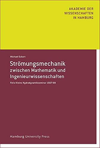 Strömungsmechanik zwischen Mathematik und Ingenieurwissenschaft: Felix Kleins Hydrodynamikseminar 1907-08