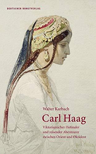 Carl Haag: Viktorianischer Hofmaler und reisender Abenteurer zwischen Orient und Okzident - Malerei Viktorianische