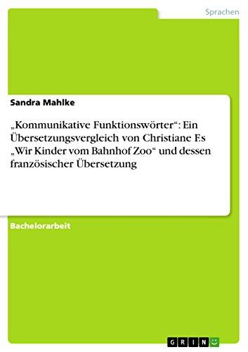 """""""Kommunikative Funktionswörter"""": Ein Übersetzungsvergleich von Christiane F.s """"Wir Kinder vom Bahnhof Zoo"""" und dessen französischer Übersetzung"""
