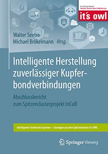 Intelligente Herstellung zuverlässiger Kupferbondverbindungen: Abschlussbericht zum Spitzenclusterprojekt InCuB (Intelligente Technische Systeme - Lösungen aus dem Spitzencluster it's OWL) -