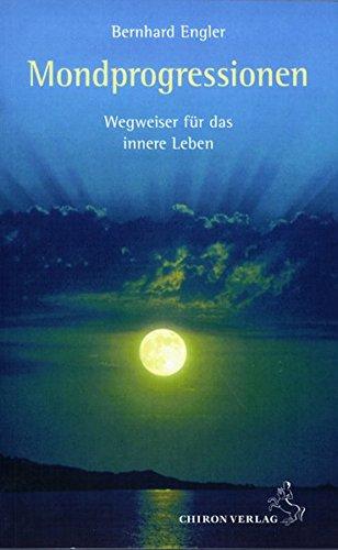 Mondprogressionen: Wegweiser für das innere Leben (Standardwerke der Astrologie)