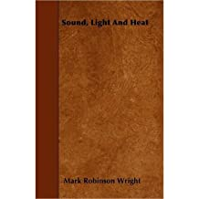 [( Sound, Light And Heat )] [by: Mark Robinson Wright] [Mar-2010]