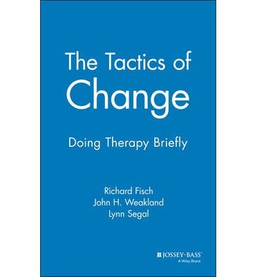 [(The Tactics of Change: Doing Therapy Briefly)] [Author: Richard Fisch] published on (May, 1982)