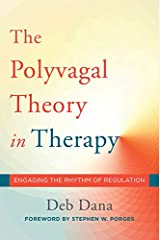 The Polyvagal Theory in Therapy: Engaging the Rhythm of Regulation (Norton Series on Interpersonal Neurobiology) Hardcover