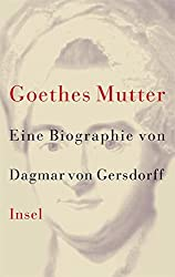 Goethes Mutter: Eine Biographie