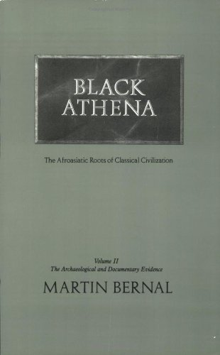 Black Athena: Afroasiatic Roots of Classical Civilization, Volume II: The Archaeological and Documentary Evidence: 002 (Black Athena: The Afroaslatic Roots of Classical Civilizatio)