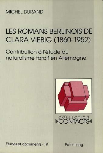 Les romans berlinois de Clara Viebig (1860-1952): Contribution à l'étude du naturalisme tardif en...