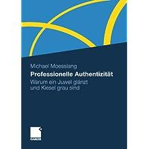 Professionelle Authentizität: Warum Ein Juwel Glänzt und Kiesel Grau Sind (German Edition)