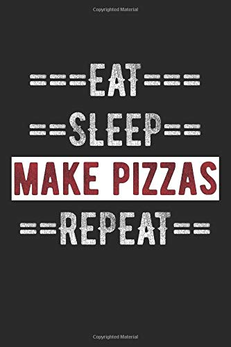"""Pizza Shoppe Journal - Eat Sleep Make Pizzas Repeat: 100 Page Lined Journal - 6"""" x 9"""""""