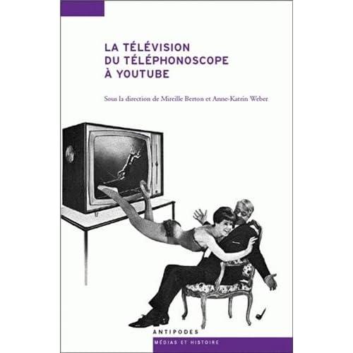 La télévision du téléphonoscope à YouTube : Pour une archéologie de l'audiovision