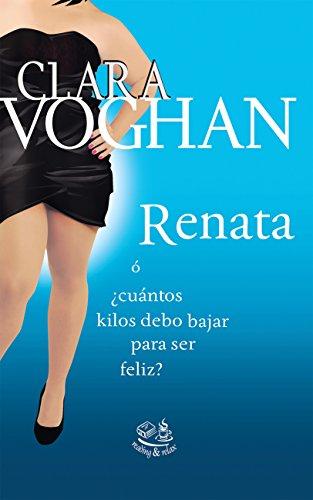 Descargar Libro Renata: ¿Cuantos kilos debo bajar para ser feliz? de Clara Voghan