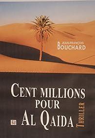 Cent millions pour Al Qaida par Jean-François Bouchard