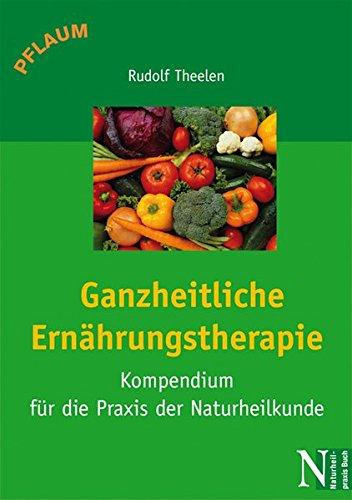 Ganzheitliche Ernährungstherapie: Kompendium für die Praxis der Naturheilkunde