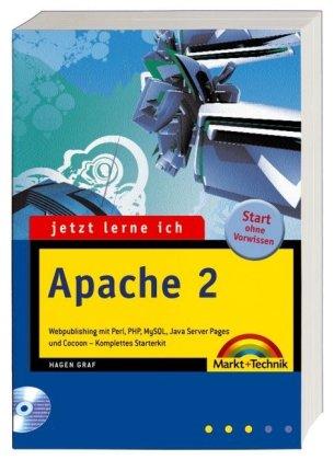 Jetzt lerne ich Apache 2: Webpublishing mit Perl, PHP, MySQL, Java Server Pages und Cocoon - komplettes Starterkit
