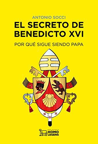 El secreto de Benedicto XVI: Por qué sigue siendo papa por Antonio  Socci