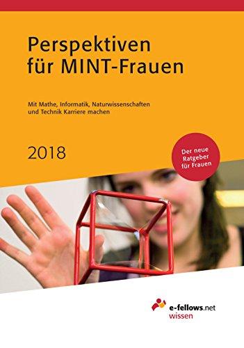 Perspektiven für MINT-Frauen 2018: Mit Mathe, Informatik, Naturwissenschaften und Technik Karriere machen (e-fellows.net-Wissen)