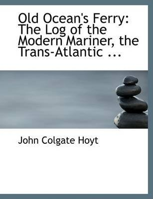 old-oceans-ferry-the-log-of-the-modern-mariner-the-trans-atlantic-large-print-edition-by-john-colgat