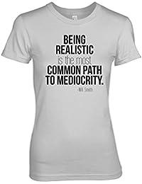 Being Realistic Motivacional Will Smith Citar Mujeres T-Shirt Camiseta