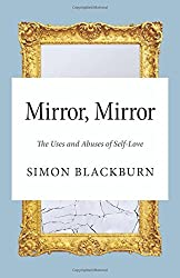 Mirror, Mirror: The Uses and Abuses of Self-Love by Simon Blackburn (2014-02-07)