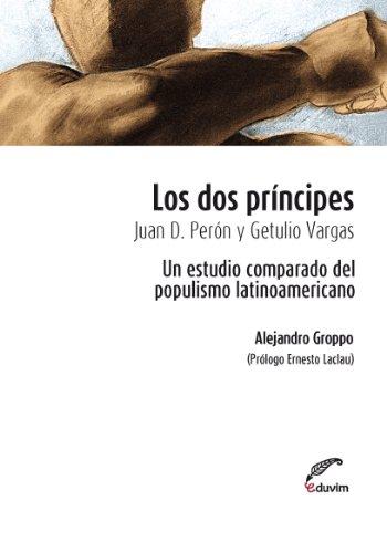 Los dos príncipes. Juan D. Perón y Getulio Vargas. Un estudio comparado del populismo latinoamericano (Poliedros - Serie Ernesto Laclau) por Alejandro Groppo