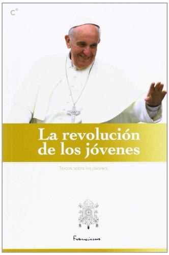 La Revolución De Los Jóvenes por Papa Francisco