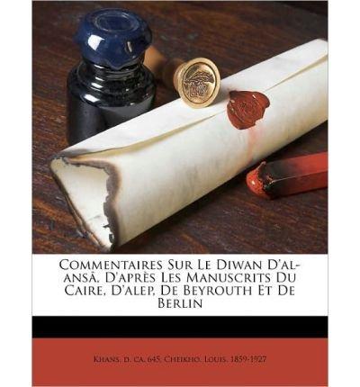 Commentaires Sur Le Diwan D'Al-ANS, D'Apr S Les Manuscrits Du Caire, D'Alep, de Beyrouth Et de Berlin (Paperback)(Arabic) - Common