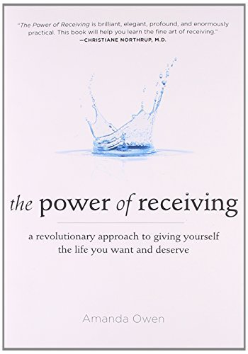 The Power of Receiving: A Revolutionary Approach to Giving Yourself the Life You Want and Deserve by Owen, Amanda (2010) Paperback