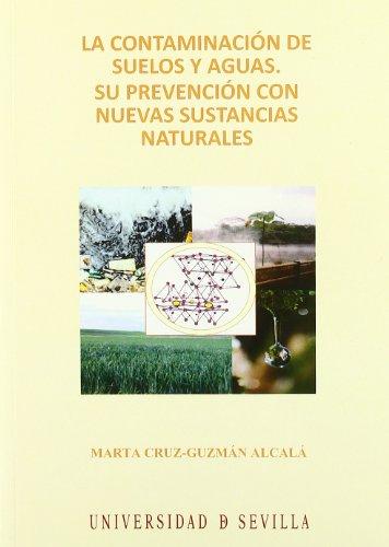 La contaminación de suelos y aguas.: Su prevención con nuevas sustancias naturales (Serie Ciencias) por Marta Cruz-Guzmán Alcalá