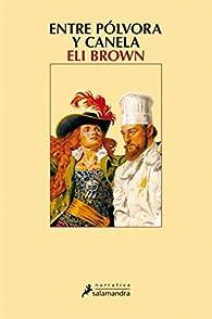 Entre pólvora y canela par Eli Brown