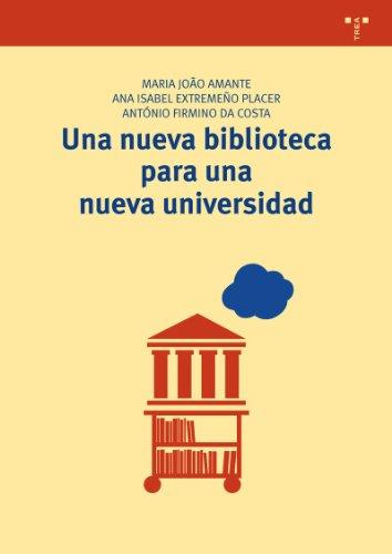 Una nueva biblioteca para una nueva universidad (Biblioteconomía y Administración Cultural) por Maria João Amante