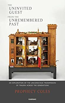 The Uninvited Guest from the Unremembered Past: An Exploration of the Unconscious Transmission of Trauma Across the Generations par [Coles, Prophecy]