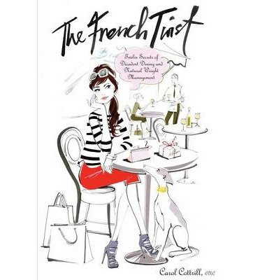 [ The French Twist: Twelve Secrets of Decadent Dining and Natural Weight Management Cottrill, Carol ( Author ) ] { Paperback } 2012