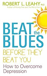 Beat the Blues Before They Beat You: How to Overcome Depression by Robert L. Leahy (2011-12-05)