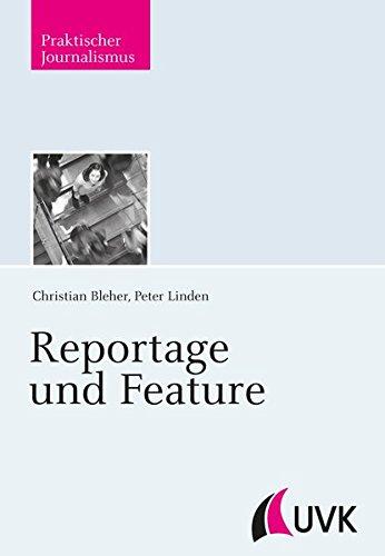 Reportage und Feature (Praktischer Journalismus)