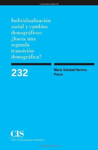 Individualización Social Y Cambios Demográficos ¿Hacia Una Segunda Transición Demográfica? (Monografías) por María Soledad Herrera Ponce