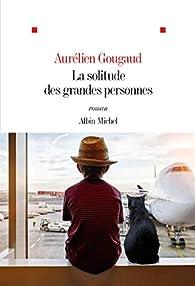 La Solitude des grandes personnes par Aurélien Gougaud