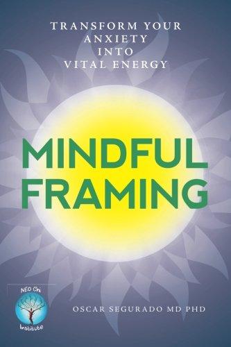 Mindful Framing: Transform your Anxiety into Vital Energy por Oscar Segurado