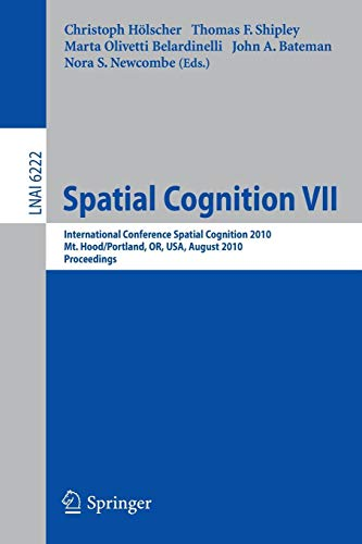 Spatial Cognition VII: International Conference, Spatial Cognition 2010, Mt. Hood/Portland, OR, USA, August 15-19,02010, Proceedings (Lecture Notes in Computer Science, Band 6222) (Hood Mt)