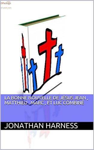 Livres gratuits La bonne nouvelle de Jésus  Jean , Matthieu , Marc , et Luc  Combiné pdf ebook