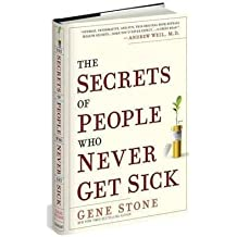 [The Secrets of People Who Never Get Sick] (By: Gene Stone) [published: March, 2011]