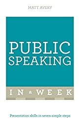 Public Speaking In A Week: Presentation Skills In Seven Simple Steps (English Edition)