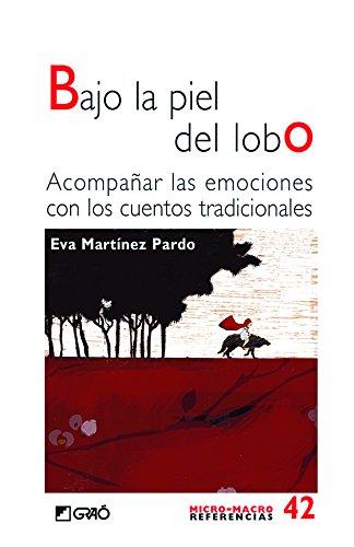 Bajo la piel del lobo. Acompañar las emociones con los cuentos tradicionales (MICRO-MACRO REFERENCIAS nº 42) por Eva Martínez Pardo