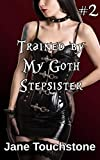 Trained by My Goth Stepsister (Book 2 of My Goth Stepsister) (English Edition)