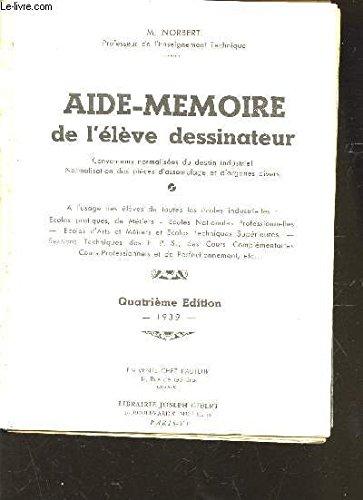 AIDE-MEMOIRE DE L'ELEVE-DESSINATEUR / conventions normalisées du dessin industriel - Normalisation des pièces d'assembalge et d'organes divers / QUATRIEME EDITION.